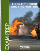Aircraft Rescue and Fire Fighting, 6th Edition Exam Prep Print